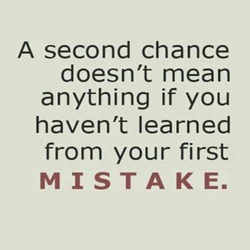 A Second Chance Doesn't Mean Anything If You Haven't Learned From Your First Mistake