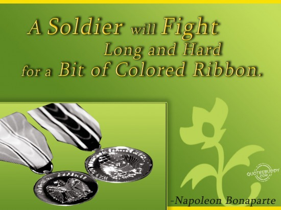 A Soldier Will Fight Long and Hard for a Bit of Colored Ribbon