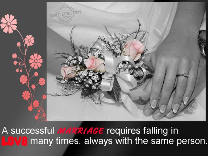 A Successful Marrige Requires Falling In Love Many Times, Always With The Same Person