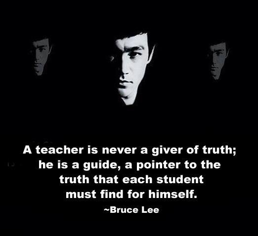 A Teacher Is Never A Giver Of Truth, He Is A Guide, A Pointer To The Truth That Each Student Must Find For Himself