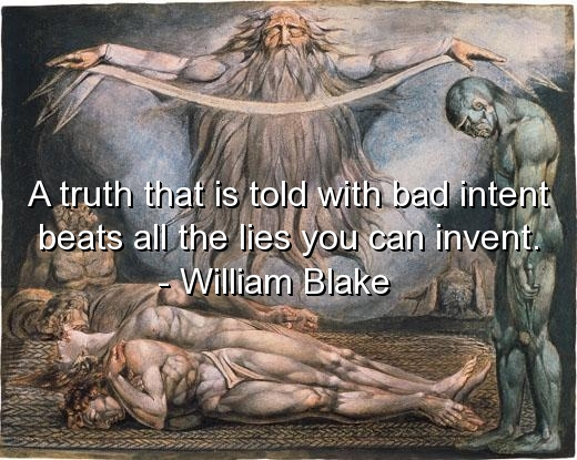 A Truth That Is Told With Bad Intent Beats All The Lies You Can Invent