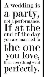 A Wedding Is A Party, Not A Performance. If At The End Of The Day You Are Married To The One You Love, Then Everything Went Perfectly