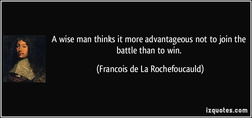 A Wise Man Thinks It More Advantageous Not To Join The Battle Than To Win