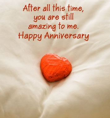 After All This Time, You Are Still Amazing To Me. Happy Anniversary