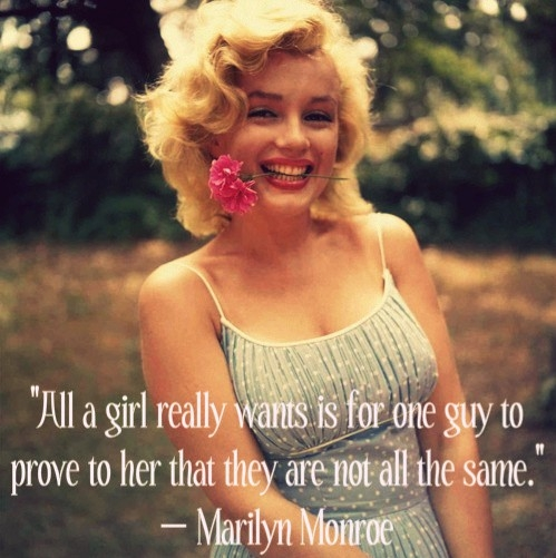 """All a Girl Really Wants Is For One Guy To Prove To Her That They Are Not All The Same"""