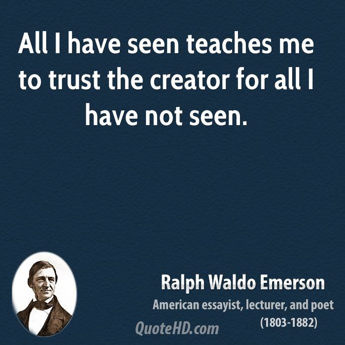 All I Have Seen Teaches Me To Trust The Creator For All I Have Not Seen