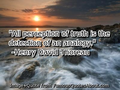 """""""All Perception Of Truth Is The Detection Of An Analogy"""""""