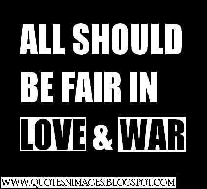 All Should Be Fair In Love & War
