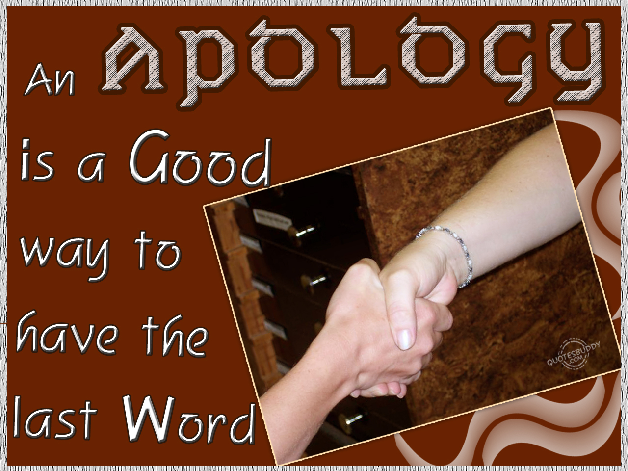 An Apology Is a Good Way To Have The Last Word ~ Apology Quote