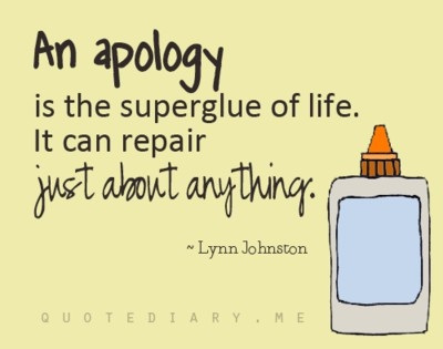 An Apology Is The Superglue of Life. It Can Repair Just About Anything ~ Apology Quote