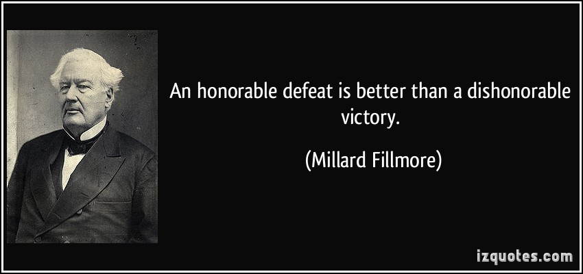 An Honorable Defeat Is Better Than A Dishonorable Victory