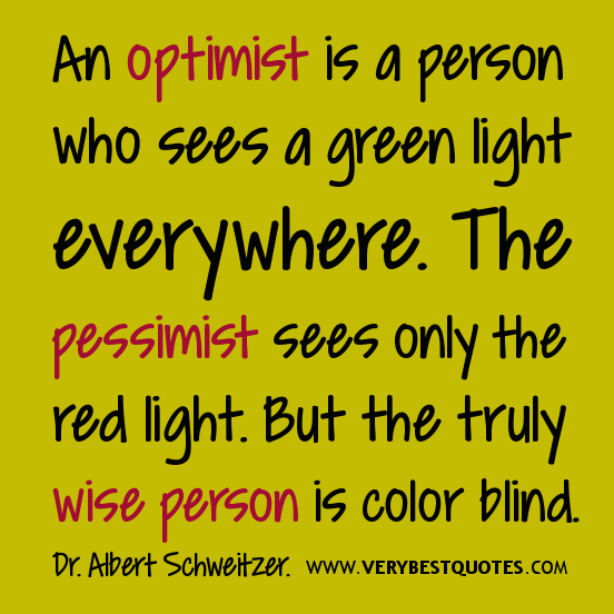 An Optimist Is a Person Who Sees a Green Light Everywhere. The Pessimist Sees Only The Red Light. But The Truly Wise Person Is Color Blind
