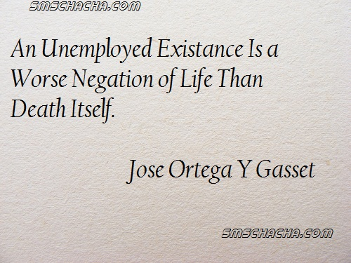 An Unemployed Existance Is A Worse Negation Of Life Than Death Itself