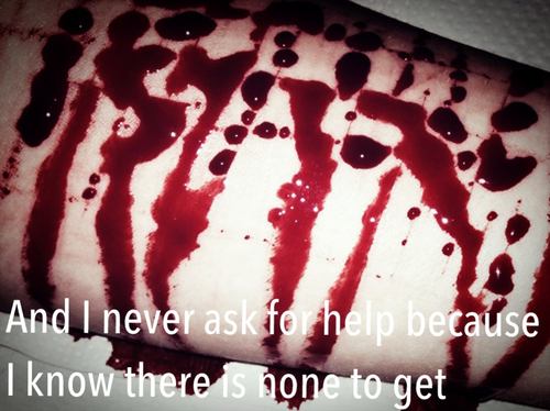 And I Never Ask For Help Because I Know There Is None to Get
