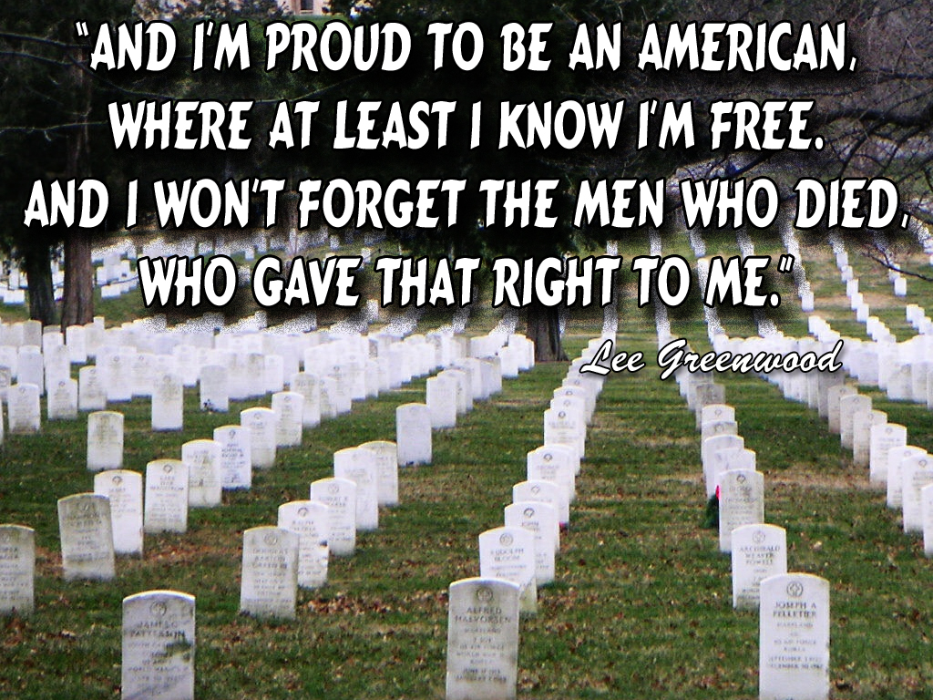 And I'M Proud To Be An American, Where At Least I Know I'M Free. and I Won't Forget The Men Who Died Who Gave That Right To Me