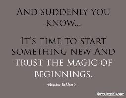 And Suddenly You Know, It's Time To Start Something New And Trust The Magic Of Beginnings