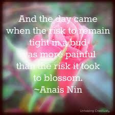 And The Day Came When The Risk To Remain Tight In A Bud As More Painful Than Me Risk It Took To Blossom