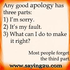 Any Good Apology Has Three Parts, I'm Sorry. It's My Fault, What Can I Do To Make It Right! ~ Apology Quote