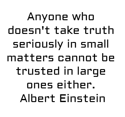 Anyone Who Doesn't Take Truth Seriously In Small Matters Cannot Be Trusted In Large Ones Either