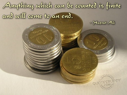 Anything Which Can Be Counted Is Finite And Will Come To An End.