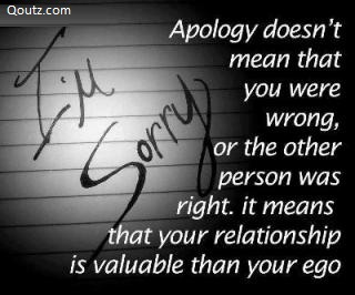 Apology Doesn't Mean That You Were Wrong, or The Other Person Was Right. It Means That Your Relationship Is Valuable Than Your Ego ~ Apology Quote
