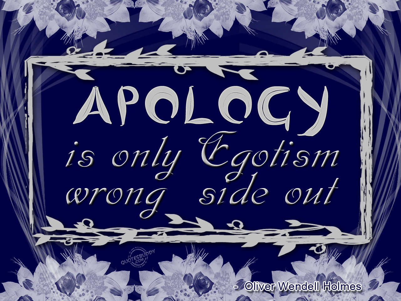 Apology Is Only Egotism Wrong Side Out ~ Apology Quote