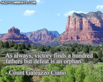 As Always, Victory Finds A Hundred Fathers But Defeat Is An Orphan
