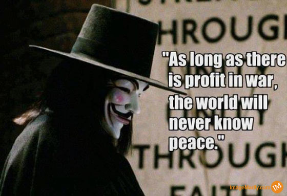 """As Long As There Is Profit In War, The World Will Never Know Peace"""