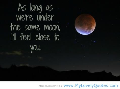 As Long As We're Under The Some Moon, I'll Feel Close To You
