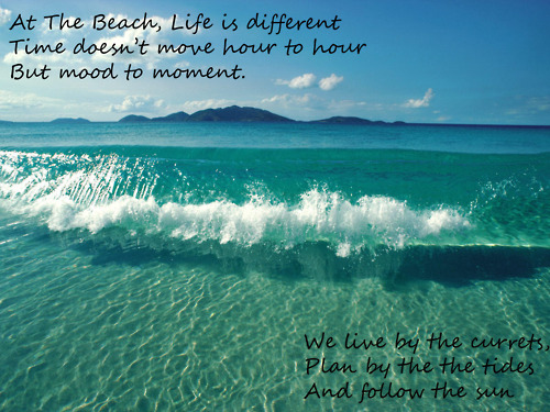 At The Beach Life Is Different Time Doesn't Move Hour To Hour But Mood To Moment