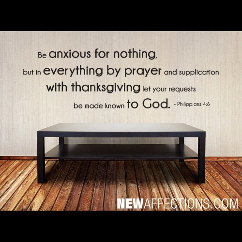 Be Anxious For Nothing, But In Everything By Prayer And Supplication With Thanksgiving Let Your Requests Be Made Known To God