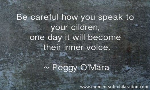 Be Careful How You Speak To Your Cildren, One Day It Will Become Their Voice