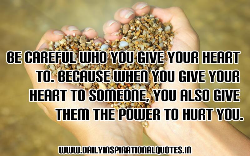 Be Careful Who You Give Your Heart To. Because When You Give Your Heart To Someone, You Also Give Them The Power To Hurt You