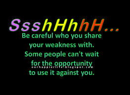 Be Careful Who You Share Your Weakness With. Some People Can't Wait For The Opportunity To Use It Against You
