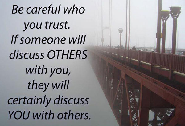 Be Careful Who You Trust, If Someone Will Discuss Others With You, They Will Certainly Discuss You With Others