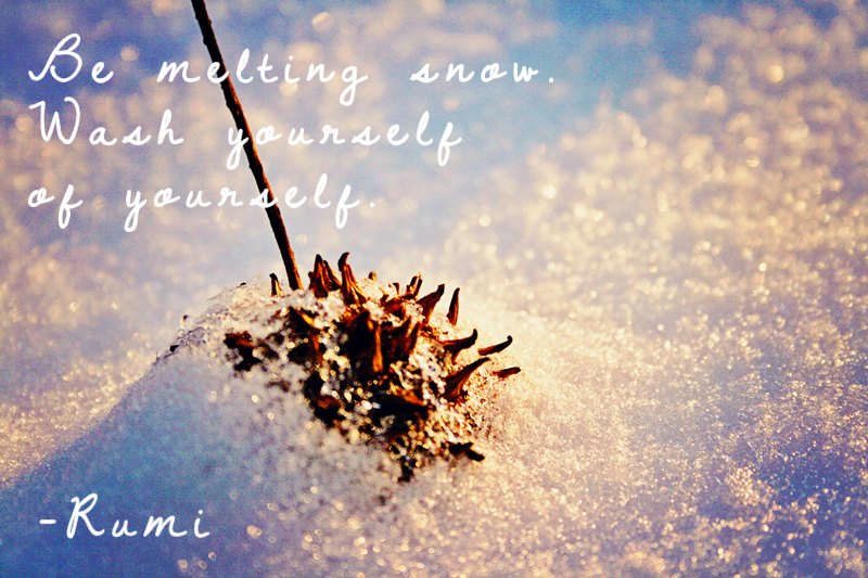 Be Melting Snow. Wash Yourself Of Yourself