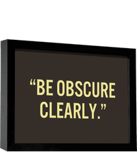 """""""Be Obscure Clearly"""""""