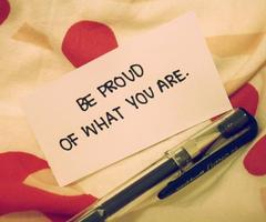 Be Proud Of What You Are