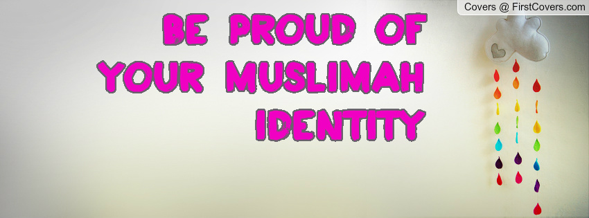 Be Proud Of Your Muslimah Identity