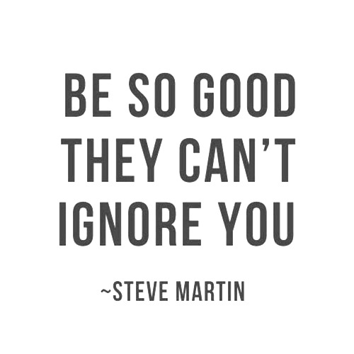 Be So Good They Ca't Ignore You