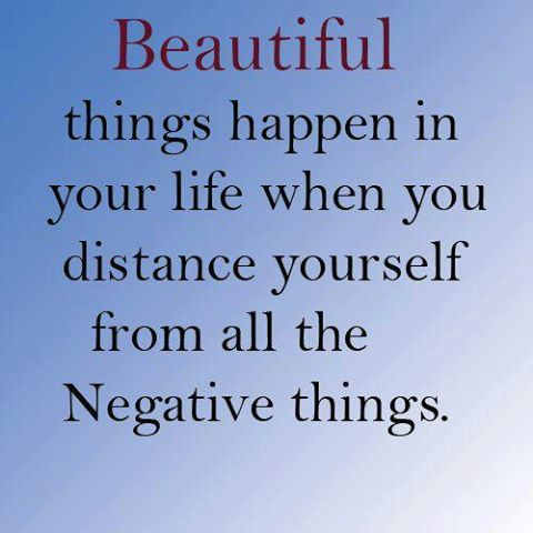 Beautiful Things Happpeb In Your Life When You Distance Yourself From All The Negative Things