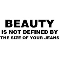 Beauty Is Not Defined By The Size Of Your Jeans