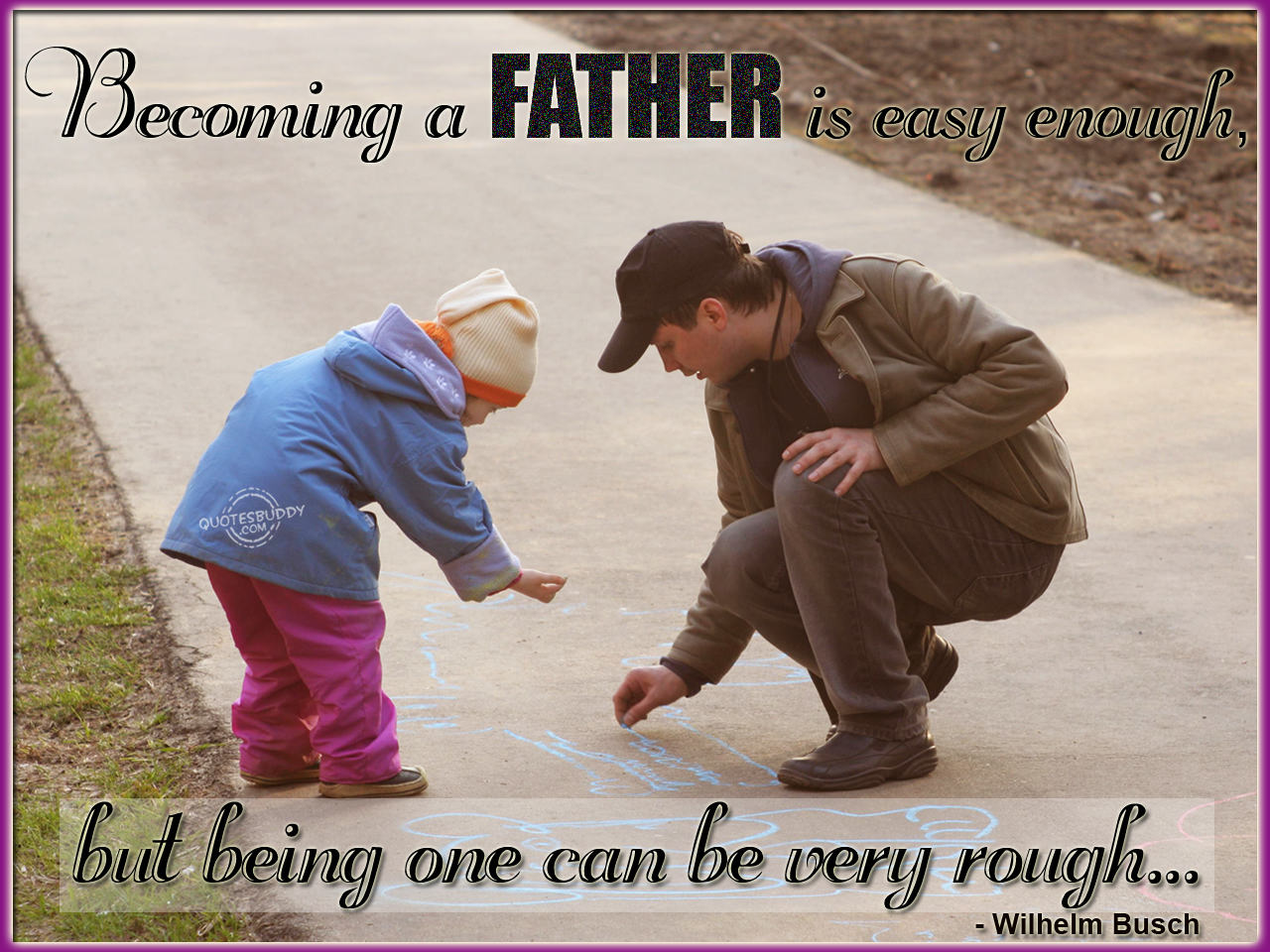 Becoming a Father Is Easy Enough But Being One Can Be Very Rough