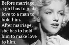 Before Marriage A Girl Has To Make Love To A Man To Hold Him. After Marriage, She Has To Hold Him To Make Love To Him