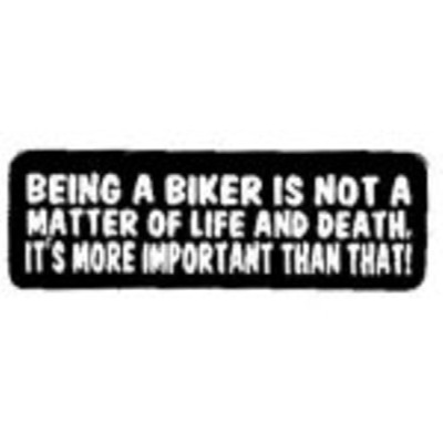 Being A Biker Is Not A Matter Of Life And Death, It's More Important Than That!