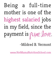 Being a Full Time Mother Is One Of The Highest Salaried Jobs In My Field, Since The Payment In Pure Love