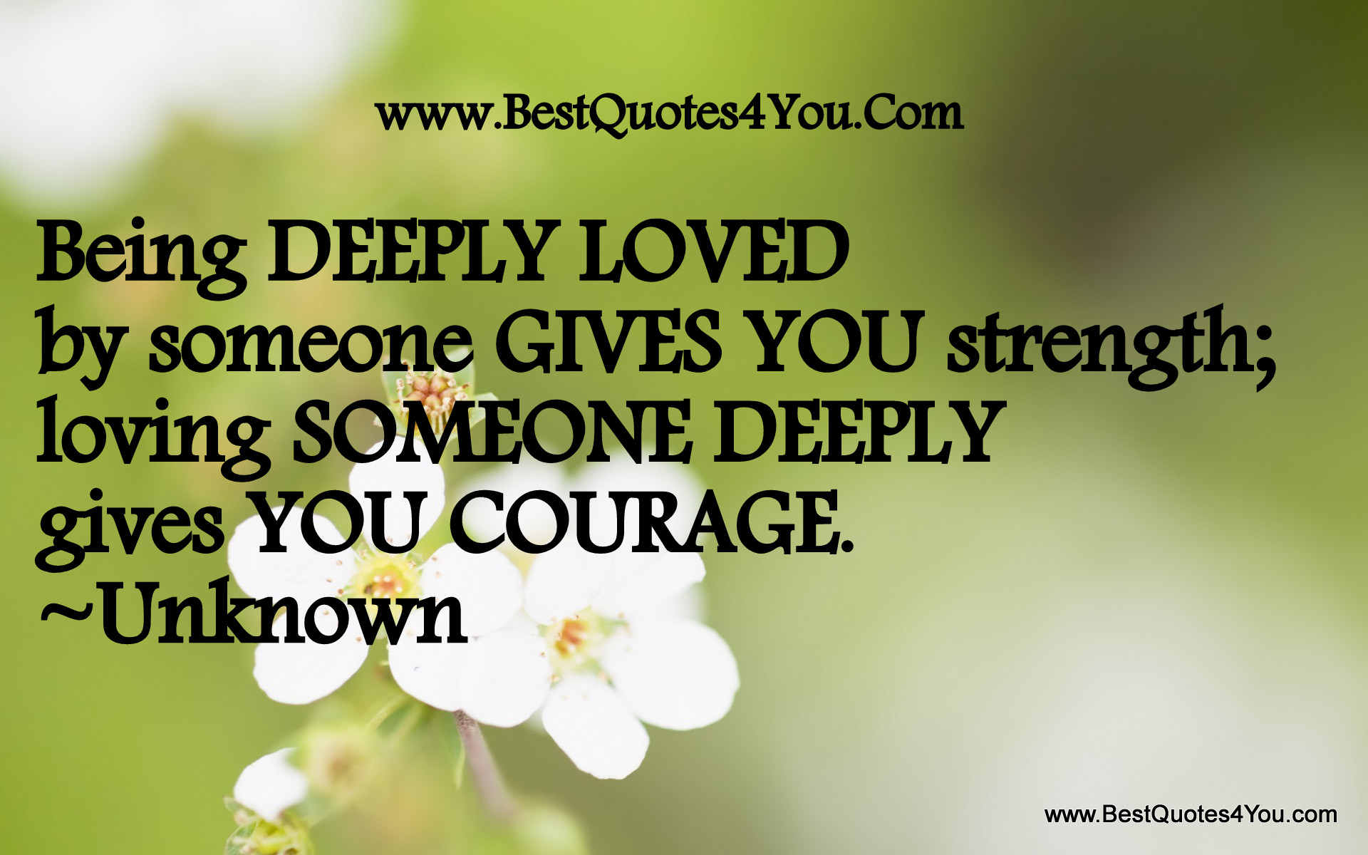Being Deeply Loved By Someone Gives You Strength; Loving Someone Deeply Gives You Courage