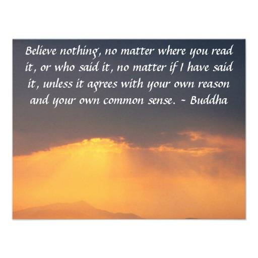 Believe Nothing, No Matter Where You Read It, Or Who Said It, No Matter If I Have Said It, Unless It Agrees With Your Own Reason And Your Own Commen Sense