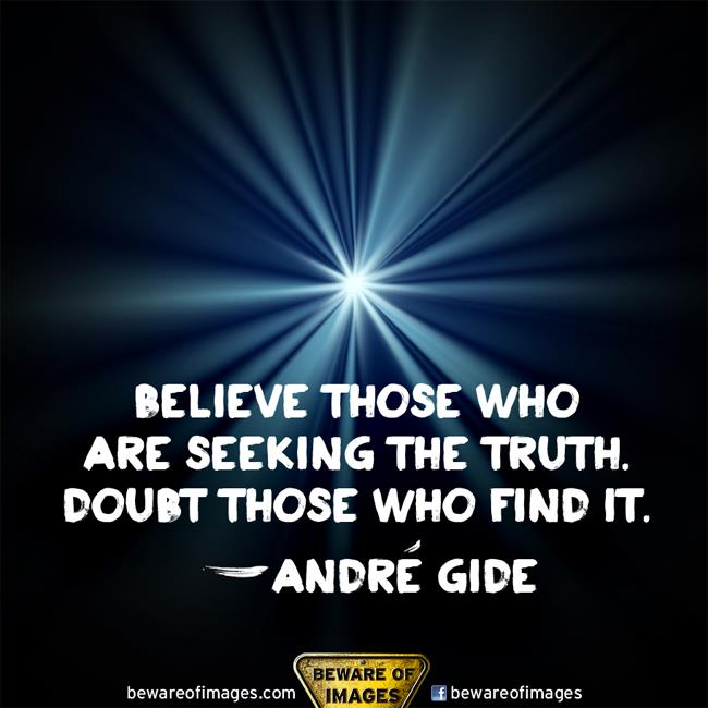 """Believe Those Who Are Seeking The Truth Doubt Those Who Find It"""