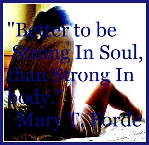 """""""Better To Be Strong In Soul, Than Strong In Body"""""""